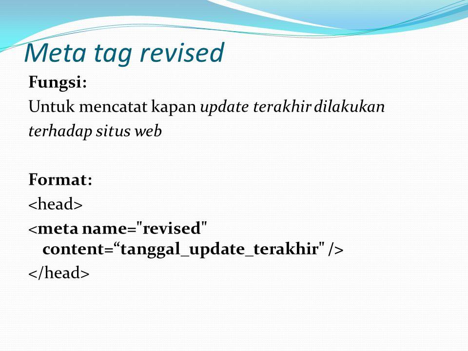 Meta tag description Fungsi: menunjukkan deskripsi singkat dari halaman web kepada search engine Format: <meta name= description content= deskripsi_yang_diinginkan /> Tag description dan keywords sangat mirip.