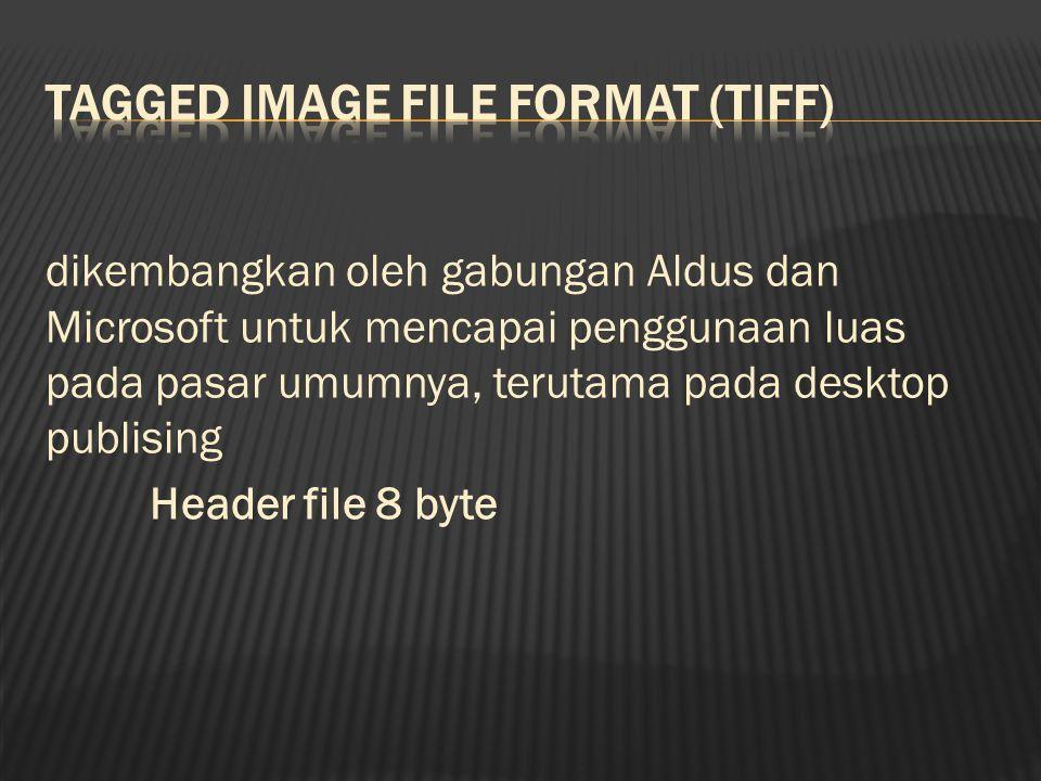 dikembangkan oleh gabungan Aldus dan Microsoft untuk mencapai penggunaan luas pada pasar umumnya, terutama pada desktop publising Header file 8 byte