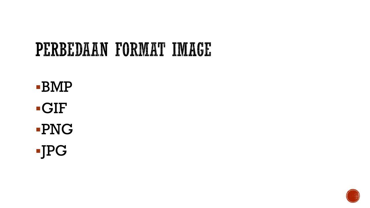  BMP itu gambar didalamnya tidak dikompresi, tanpa perubahan, sesuai aslinya.