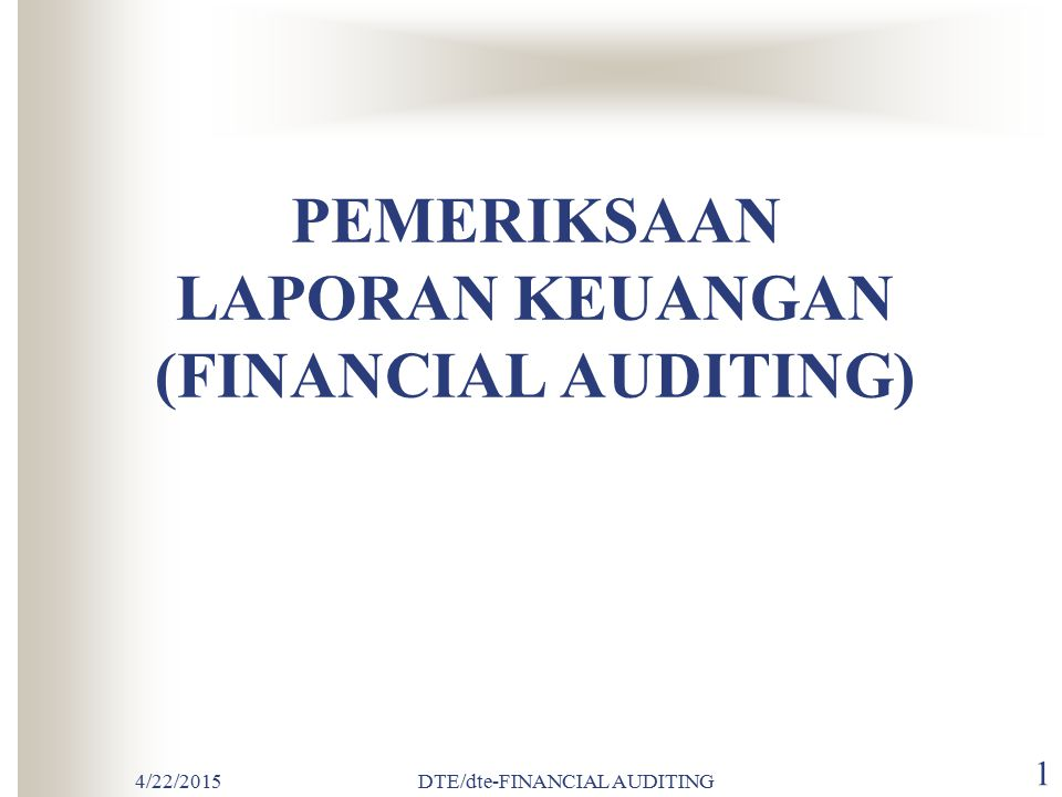 4/22/2015DTE/dte-FINANCIAL AUDITING 21  ASERSI MANAJEMEN DALAM LAPORAN KEUANGAN Asersi (Assertions) adalah pernyataan manajemen yang terkandung di dalam komponen laporan keuangan.
