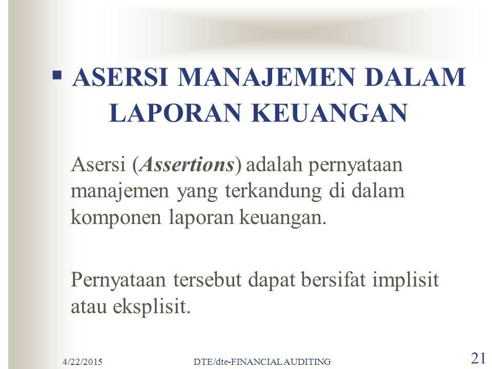 4/22/2015DTE/dte-FINANCIAL AUDITING 20  TUJUAN AUDIT Tujuan umum audit atas laporan keuangan adalah untuk menyatakan pendapat atas kewajaran laporan
