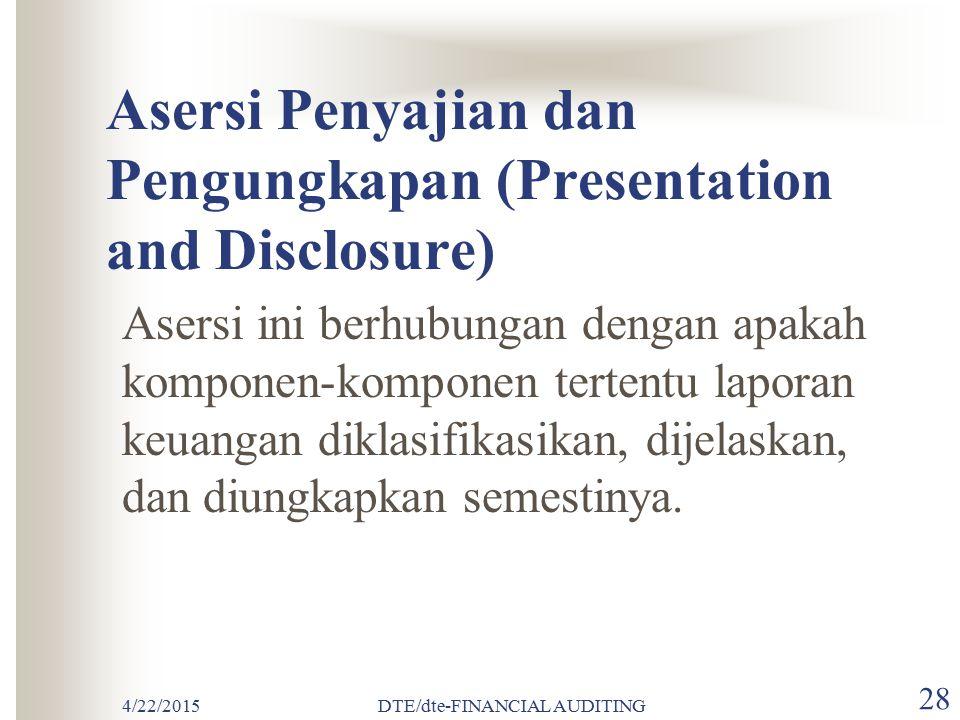 4/22/2015DTE/dte-FINANCIAL AUDITING 27 Asersi Penilaian (Alokasi) Asersi ini berhubungan dengan apakah komponen-komponen aktiva, kewajiban, pendapatan