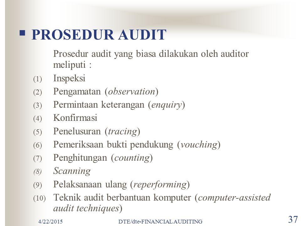4/22/2015DTE/dte-FINANCIAL AUDITING 36  TIPE BUKTI AUDIT Tipe bukti audit dikelompokkan menjadi 2 golongan, yaitu: 1.Tipe Data Akuntansi a. Pengendal