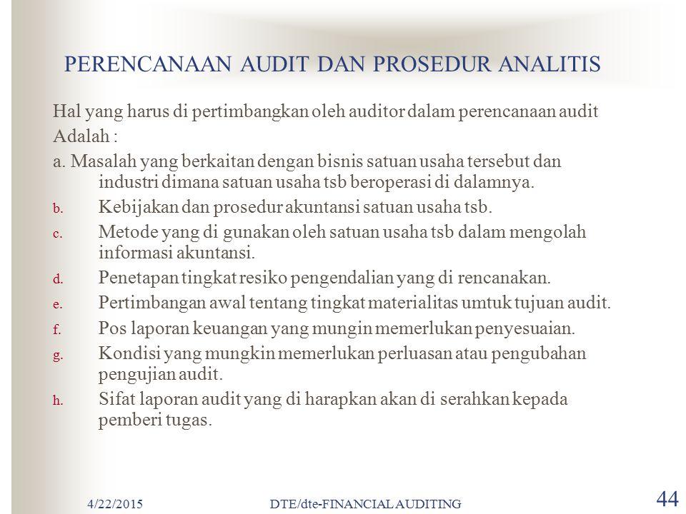 4/22/2015DTE/dte-FINANCIAL AUDITING 43 SUSUNAN KERTAS KERJA 1. Draft laporan audit (audit report) 2. Laporan keuangan auditan 3. Ringkasan informasi b