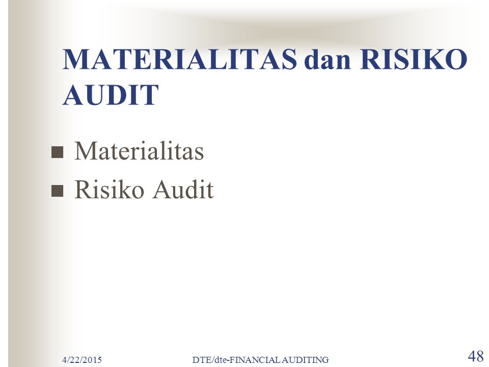 4/22/2015DTE/dte-FINANCIAL AUDITING 47 MODUL 3. MATERIALITAS dan RISIKO AUDIT