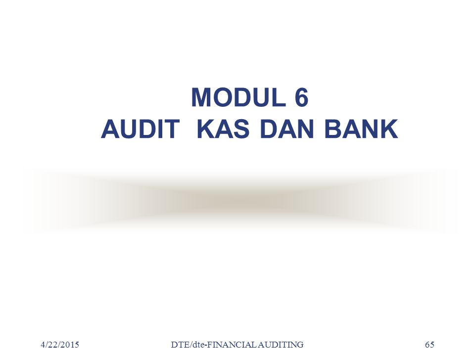 4/22/2015DTE/dte-FINANCIAL AUDITING 64 Begin Plan Audit Proses Audit Planing Asersi Inhernt RiskKontrol Risk Develop Subtantive Program Intern Audit P