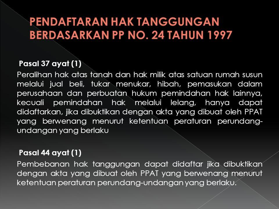 Pasal 37 ayat (1) Peralihan hak atas tanah dan hak milik atas satuan rumah susun melalui jual beli, tukar menukar, hibah, pemasukan dalam perusahaan d
