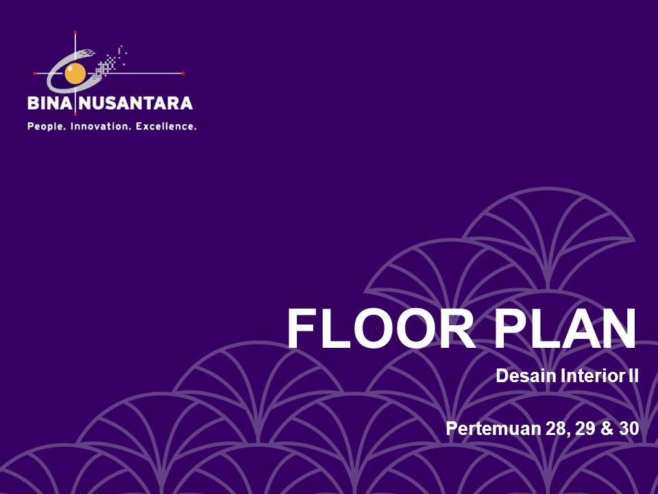 FLOOR PLAN Desain Interior II Pertemuan 28, 29 & 30