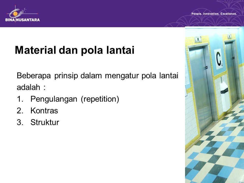 Material dan pola lantai Beberapa prinsip dalam mengatur pola lantai adalah : 1.Pengulangan (repetition) 2.Kontras 3.Struktur
