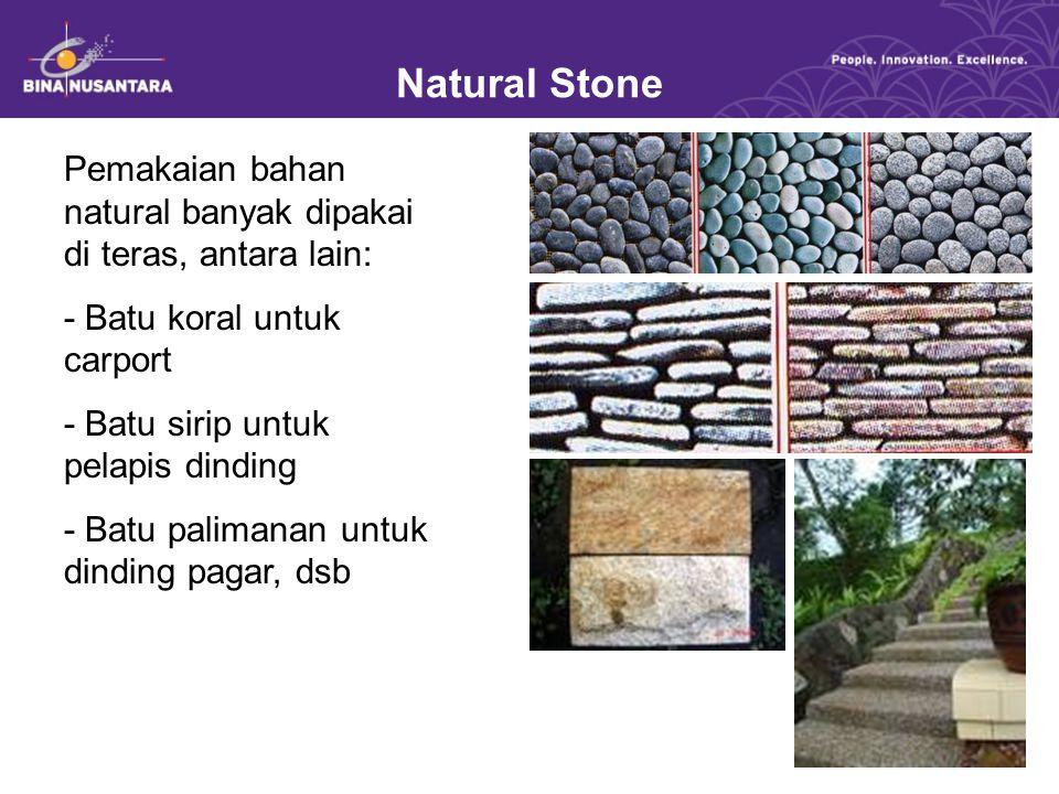 Natural Stone Pemakaian bahan natural banyak dipakai di teras, antara lain: - Batu koral untuk carport - Batu sirip untuk pelapis dinding - Batu palim