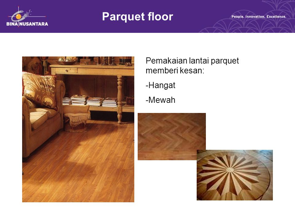 Parquet floor Pemakaian lantai parquet memberi kesan: -Hangat -Mewah