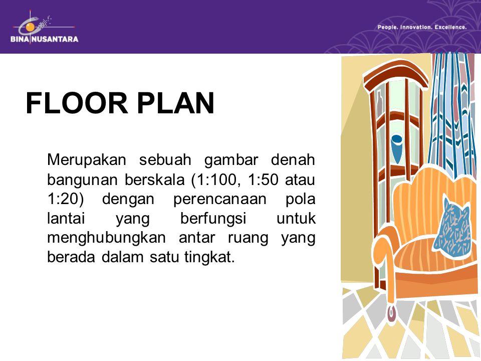 FLOOR PLAN Merupakan sebuah gambar denah bangunan berskala (1:100, 1:50 atau 1:20) dengan perencanaan pola lantai yang berfungsi untuk menghubungkan a