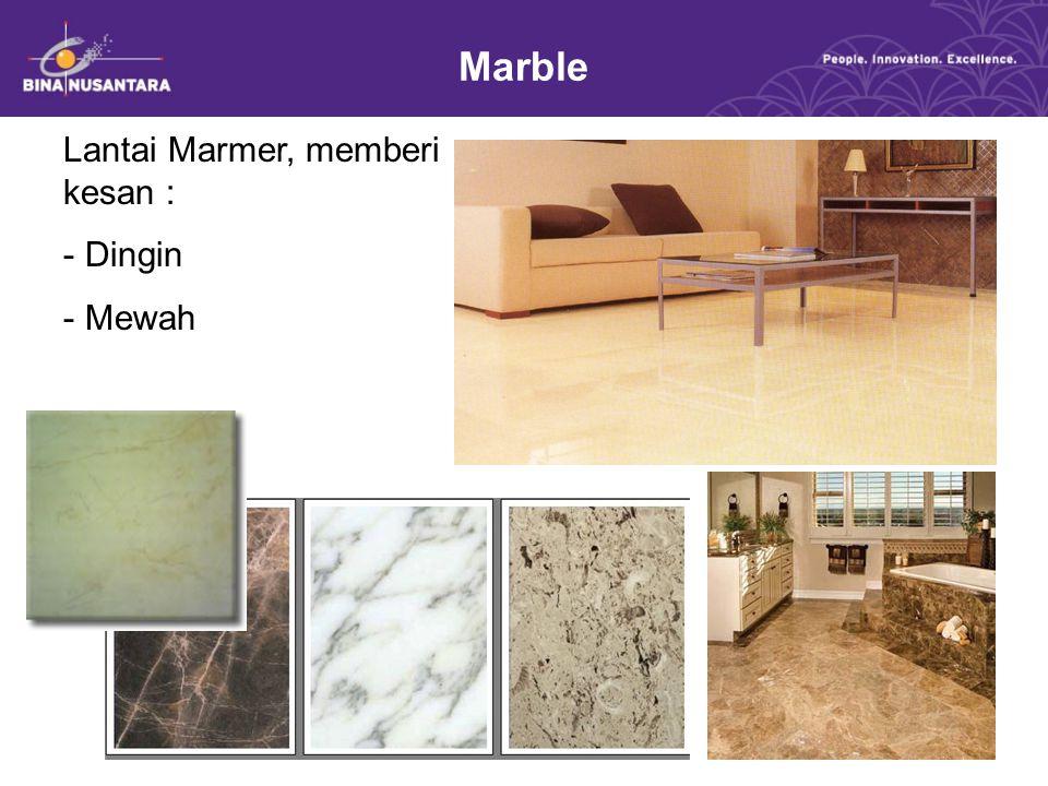 Marble Lantai Marmer, memberi kesan : - Dingin - Mewah