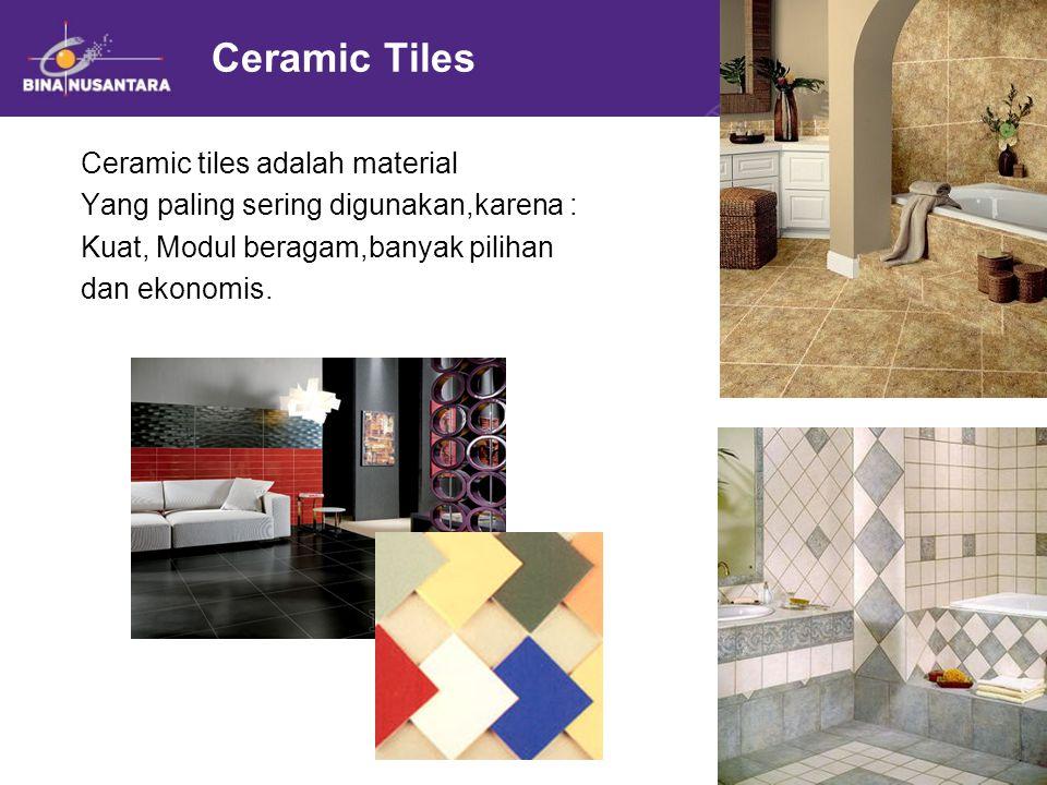 Ceramic Tiles Ceramic tiles adalah material Yang paling sering digunakan,karena : Kuat, Modul beragam,banyak pilihan dan ekonomis.