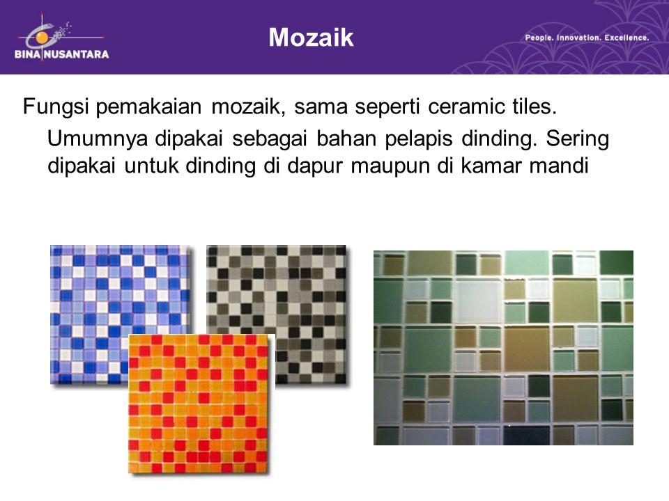 Mozaik Fungsi pemakaian mozaik, sama seperti ceramic tiles. Umumnya dipakai sebagai bahan pelapis dinding. Sering dipakai untuk dinding di dapur maupu