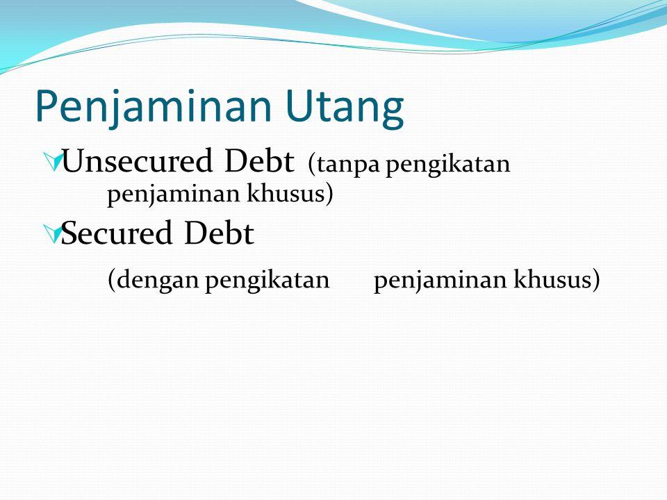 Penjaminan Utang  Unsecured Debt (tanpa pengikatan penjaminan khusus)  Secured Debt (dengan pengikatan penjaminan khusus)