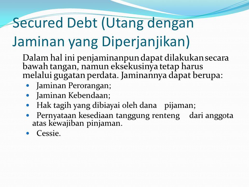 Secured Debt (Utang dengan Jaminan yang Diperjanjikan) Dalam hal ini penjaminanpun dapat dilakukan secara bawah tangan, namun eksekusinya tetap harus