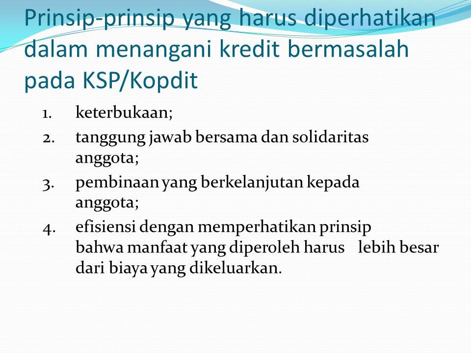 Prinsip-prinsip yang harus diperhatikan dalam menangani kredit bermasalah pada KSP/Kopdit 1. keterbukaan; 2. tanggung jawab bersama dan solidaritas an