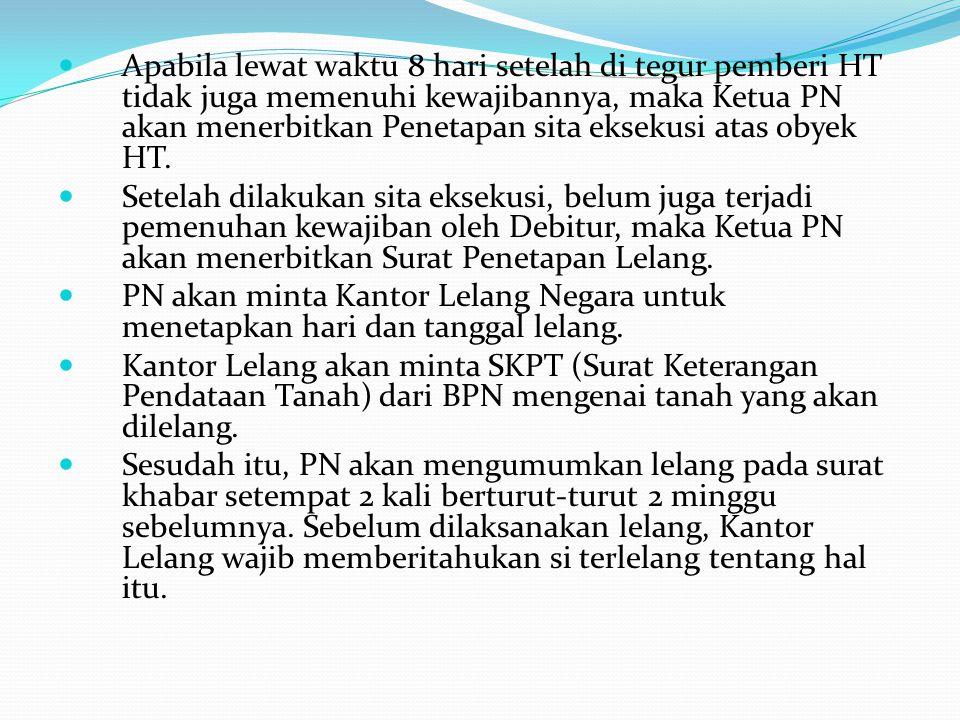 Apabila lewat waktu 8 hari setelah di tegur pemberi HT tidak juga memenuhi kewajibannya, maka Ketua PN akan menerbitkan Penetapan sita eksekusi atas o