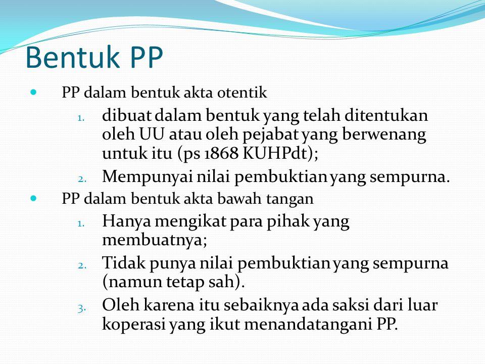 Bentuk PP PP dalam bentuk akta otentik 1. dibuat dalam bentuk yang telah ditentukan oleh UU atau oleh pejabat yang berwenang untuk itu (ps 1868 KUHPdt
