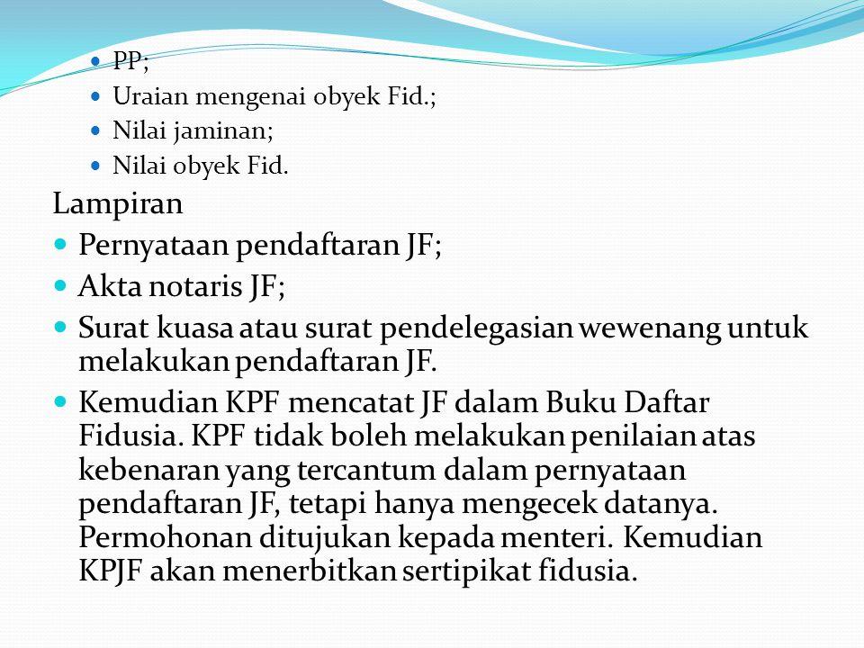 PP; Uraian mengenai obyek Fid.; Nilai jaminan; Nilai obyek Fid. Lampiran Pernyataan pendaftaran JF; Akta notaris JF; Surat kuasa atau surat pendelegas