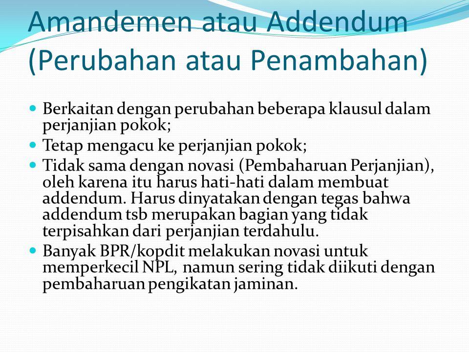 Amandemen atau Addendum (Perubahan atau Penambahan) Berkaitan dengan perubahan beberapa klausul dalam perjanjian pokok; Tetap mengacu ke perjanjian po