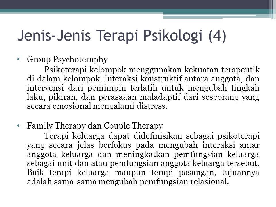 Jenis-Jenis Terapi Psikologi (4) Group Psychoteraphy Psikoterapi kelompok menggunakan kekuatan terapeutik di dalam kelompok, interaksi konstruktif ant