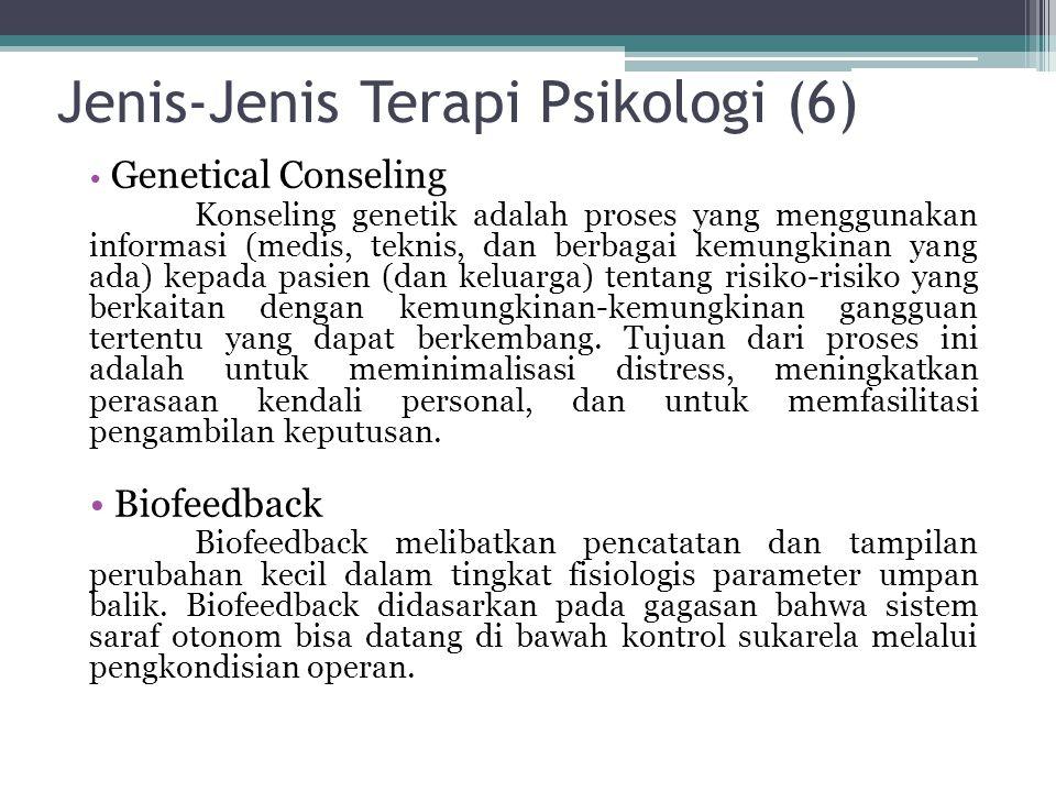 Jenis-Jenis Terapi Psikologi (6) Genetical Conseling Konseling genetik adalah proses yang menggunakan informasi (medis, teknis, dan berbagai kemungkin
