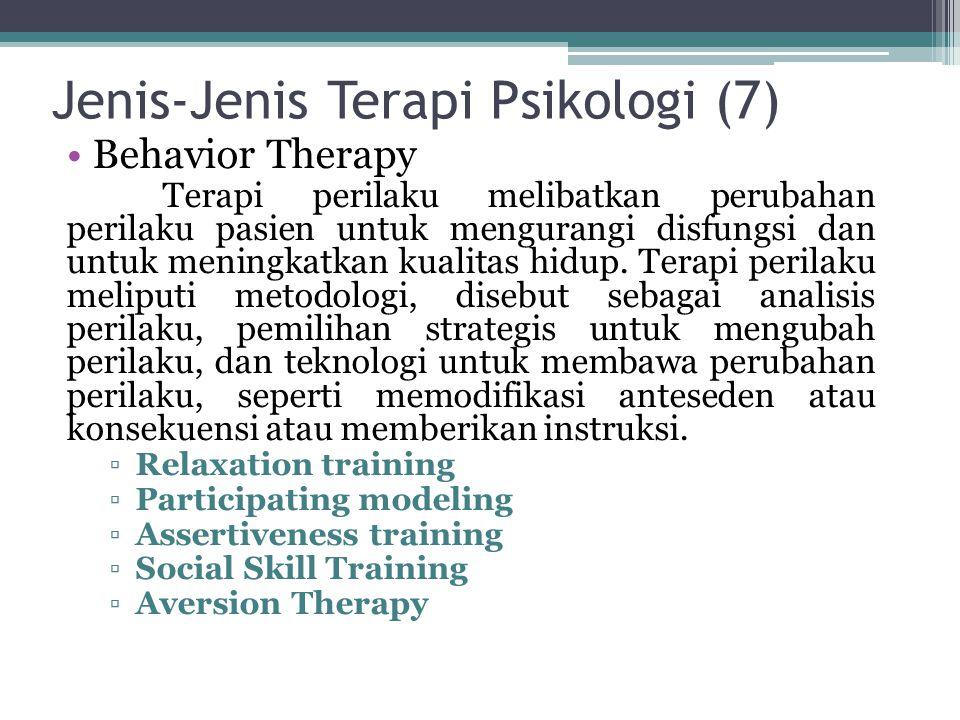 Jenis-Jenis Terapi Psikologi (7) Behavior Therapy Terapi perilaku melibatkan perubahan perilaku pasien untuk mengurangi disfungsi dan untuk meningkatkan kualitas hidup.