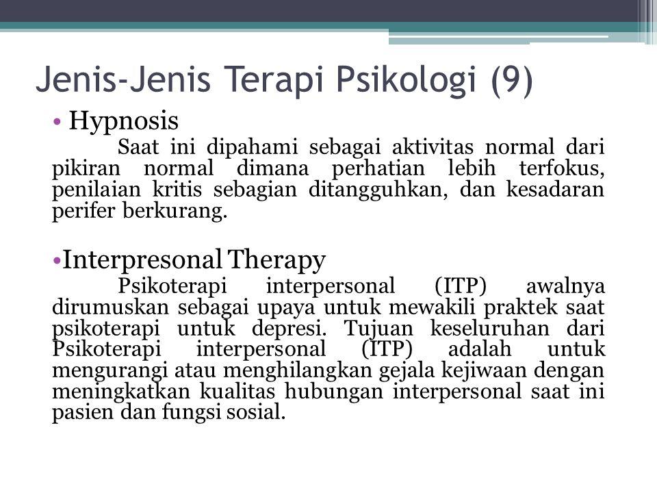Jenis-Jenis Terapi Psikologi (9) Hypnosis Saat ini dipahami sebagai aktivitas normal dari pikiran normal dimana perhatian lebih terfokus, penilaian kr