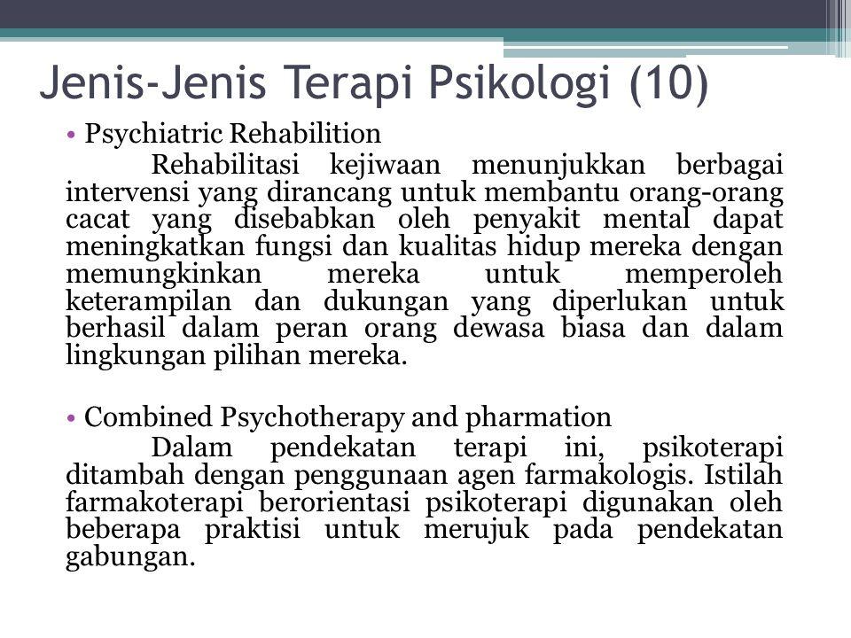 Jenis-Jenis Terapi Psikologi (10) Psychiatric Rehabilition Rehabilitasi kejiwaan menunjukkan berbagai intervensi yang dirancang untuk membantu orang-o