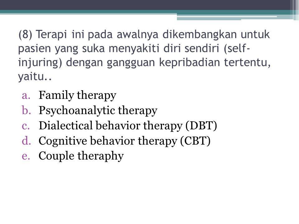 (8) Terapi ini pada awalnya dikembangkan untuk pasien yang suka menyakiti diri sendiri (self- injuring) dengan gangguan kepribadian tertentu, yaitu..