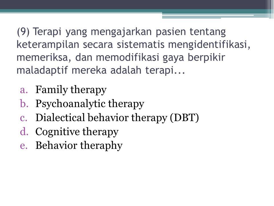 (9) Terapi yang mengajarkan pasien tentang keterampilan secara sistematis mengidentifikasi, memeriksa, dan memodifikasi gaya berpikir maladaptif mereka adalah terapi...