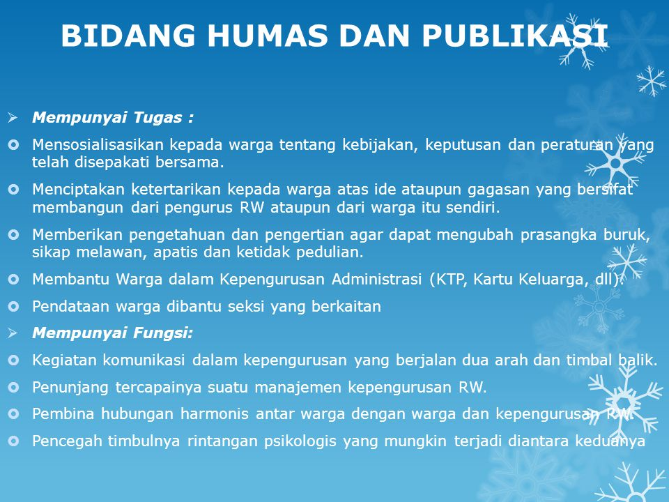BIDANG HUMAS DAN PUBLIKASI  Mempunyai Tugas :  Mensosialisasikan kepada warga tentang kebijakan, keputusan dan peraturan yang telah disepakati bersama.