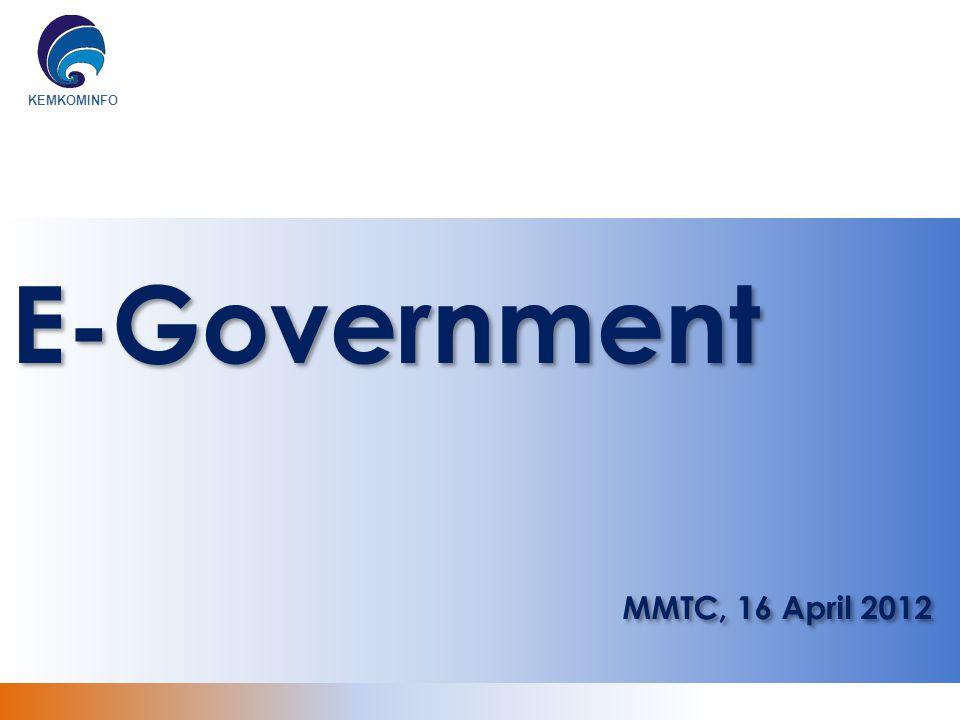 KEMKOMINFOPenutup  E-government memang dicirikan oleh pemakaian TIK, tetapi TIK bukanlah tujuan final e-government  Implementasi e-government memerlukan lebih dari sekedar pembangunan TIK  Implementasi e-government memerlukan waktu yang cukup panjang  perlu dukungan untuk keberlanjutannya