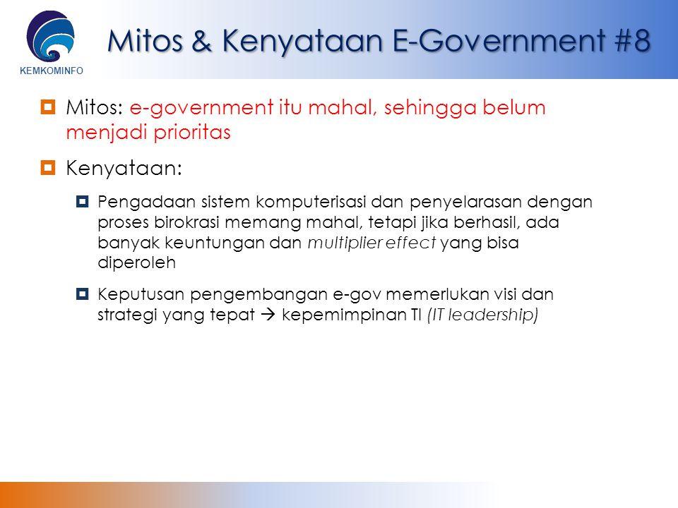 KEMKOMINFO Mitos & Kenyataan E-Government #8  Mitos: e-government itu mahal, sehingga belum menjadi prioritas  Kenyataan:  Pengadaan sistem kompute