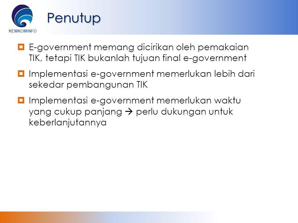 KEMKOMINFOPenutup  E-government memang dicirikan oleh pemakaian TIK, tetapi TIK bukanlah tujuan final e-government  Implementasi e-government memerl