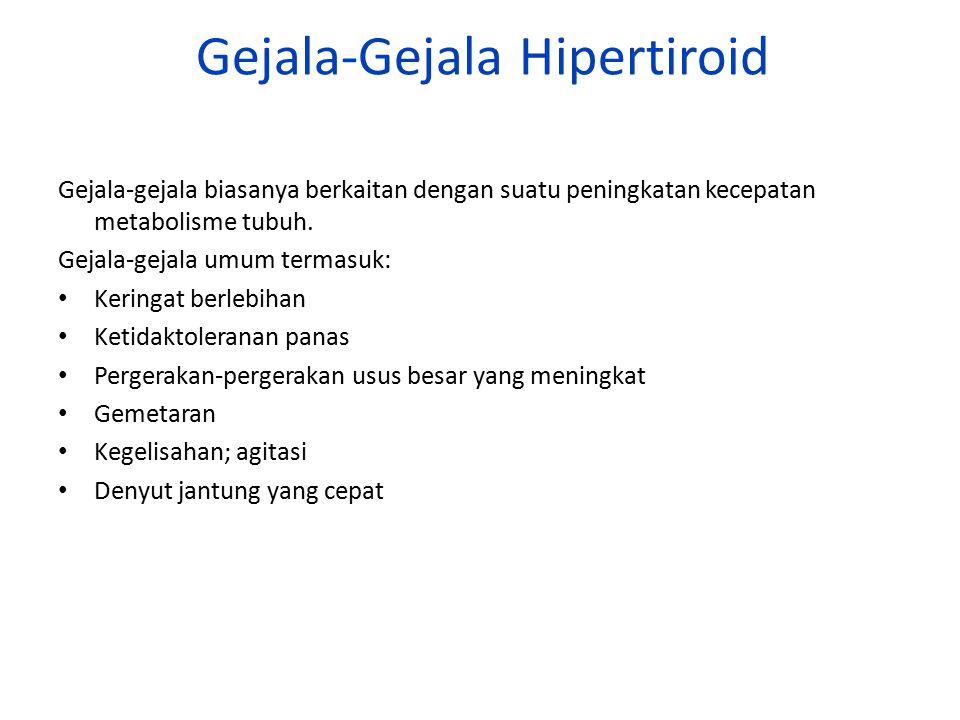 Gejala-Gejala Hipertiroid Gejala-gejala biasanya berkaitan dengan suatu peningkatan kecepatan metabolisme tubuh. Gejala-gejala umum termasuk: Keringat