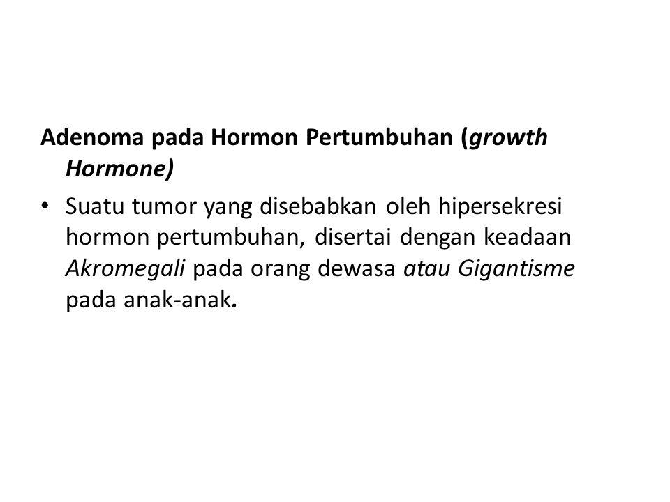Adenoma pada Hormon Pertumbuhan (growth Hormone) Suatu tumor yang disebabkan oleh hipersekresi hormon pertumbuhan, disertai dengan keadaan Akromegali