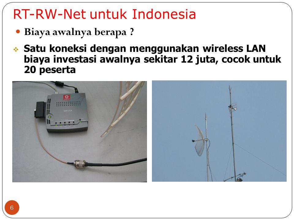 RT-RW-Net untuk Indonesia 6 Biaya awalnya berapa ?  Satu koneksi dengan menggunakan wireless LAN biaya investasi awalnya sekitar 12 juta, cocok untuk