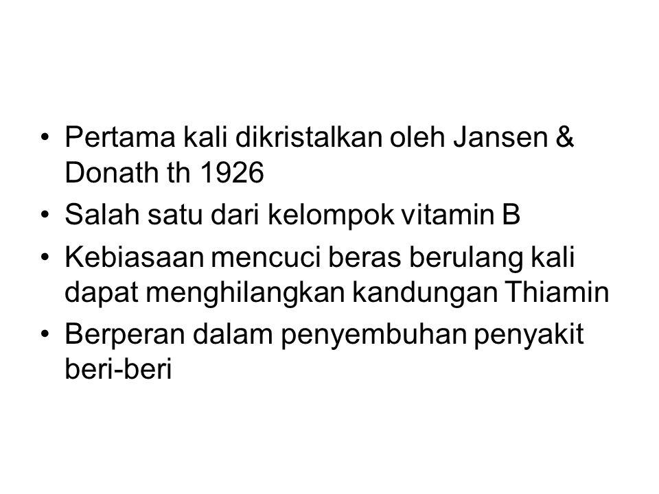 Pertama kali dikristalkan oleh Jansen & Donath th 1926 Salah satu dari kelompok vitamin B Kebiasaan mencuci beras berulang kali dapat menghilangkan ka