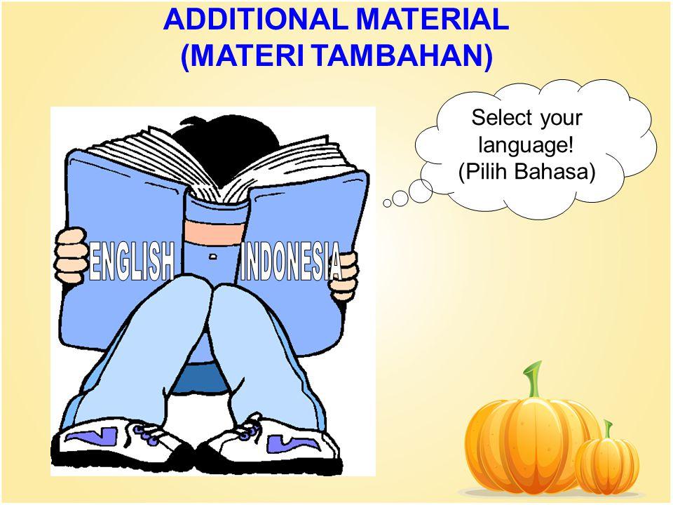 ADDITIONAL MATERIAL (MATERI TAMBAHAN) Select your language! (Pilih Bahasa)
