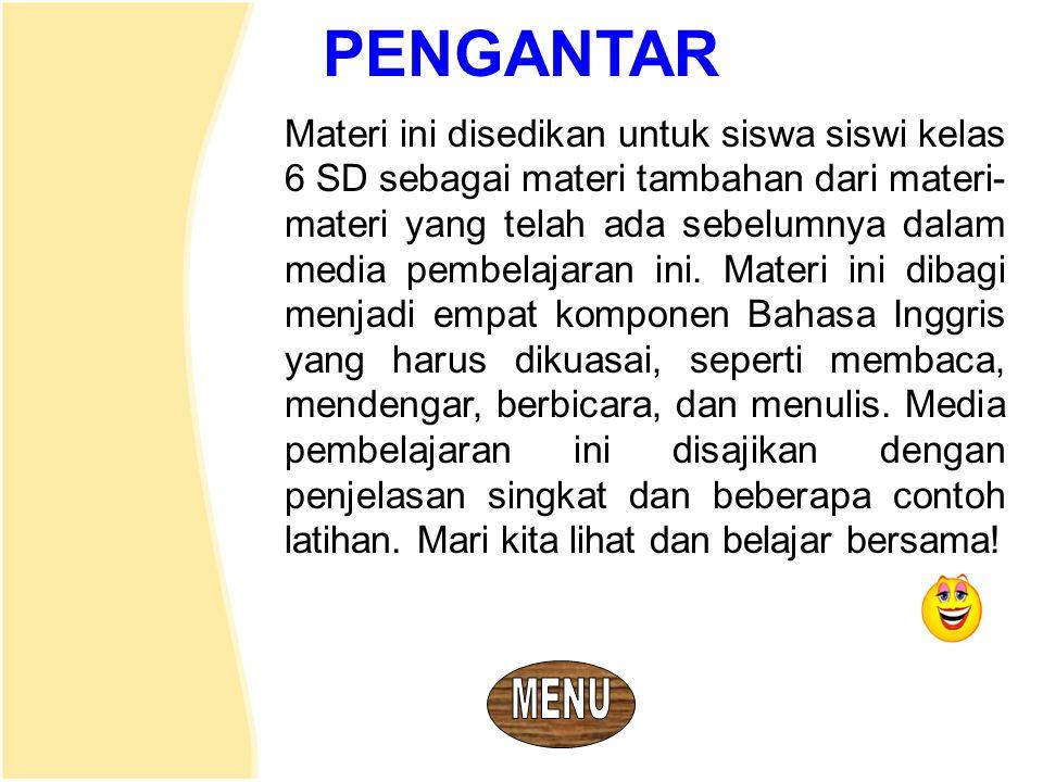 PENGANTAR Materi ini disedikan untuk siswa siswi kelas 6 SD sebagai materi tambahan dari materi- materi yang telah ada sebelumnya dalam media pembelaj