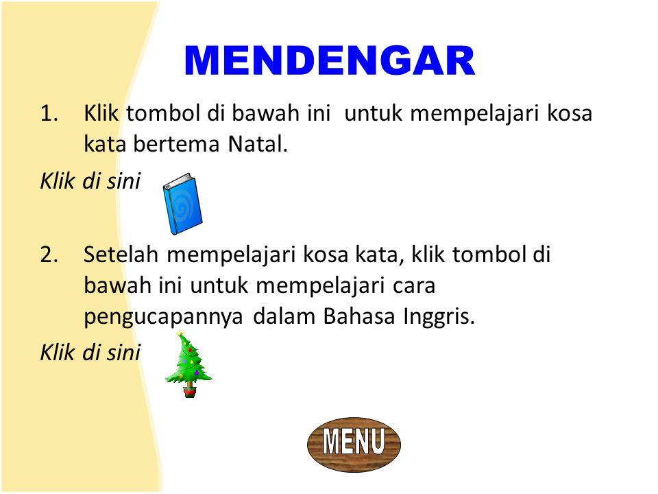 MENDENGAR 1.Klik tombol di bawah ini untuk mempelajari kosa kata bertema Natal. Klik di sini 2.Setelah mempelajari kosa kata, klik tombol di bawah ini