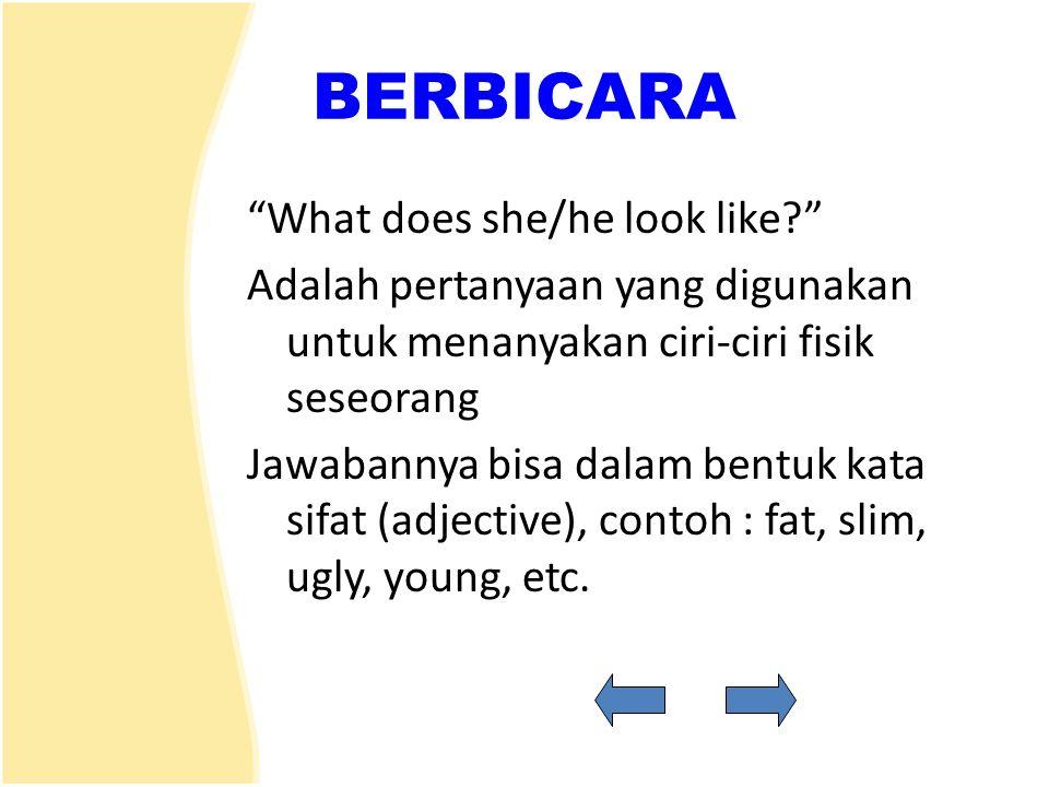 """BERBICARA """"What does she/he look like?"""" Adalah pertanyaan yang digunakan untuk menanyakan ciri-ciri fisik seseorang Jawabannya bisa dalam bentuk kata"""