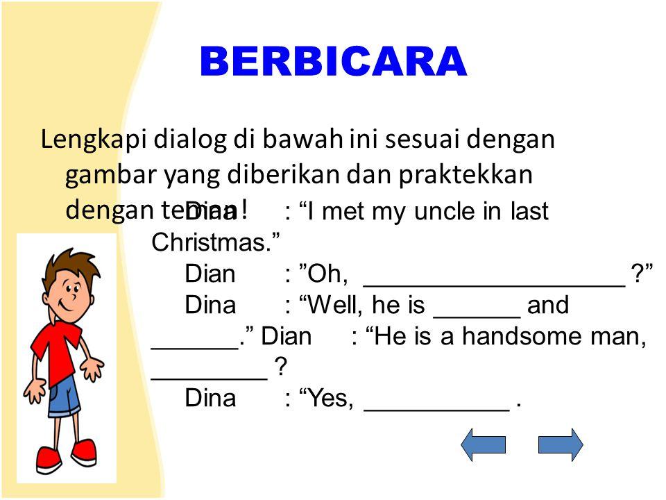 """BERBICARA Lengkapi dialog di bawah ini sesuai dengan gambar yang diberikan dan praktekkan dengan teman! Dina: """"I met my uncle in last Christmas."""" Dian"""