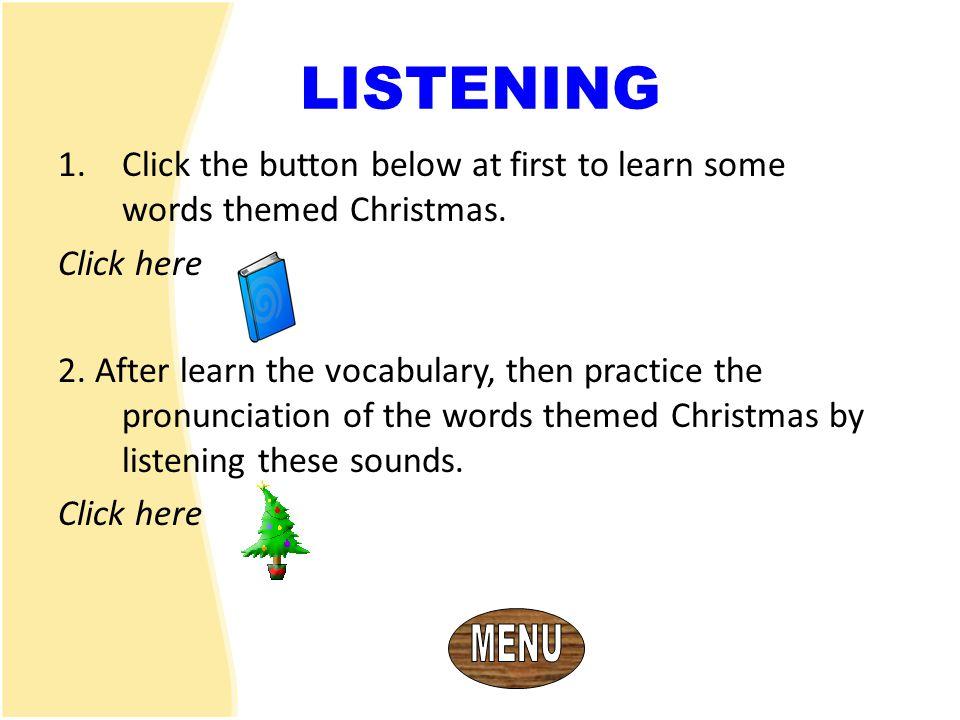 MENDENGAR 1.Klik tombol di bawah ini untuk mempelajari kosa kata bertema Natal.