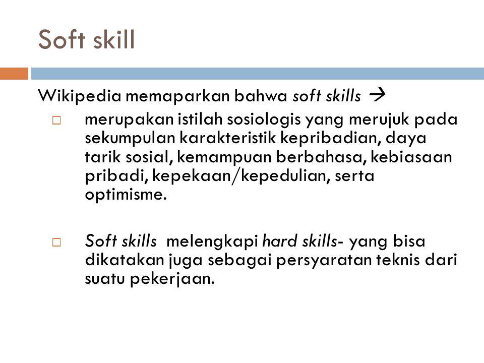 Soft skill Wikipedia memaparkan bahwa soft skills   merupakan istilah sosiologis yang merujuk pada sekumpulan karakteristik kepribadian, daya tarik