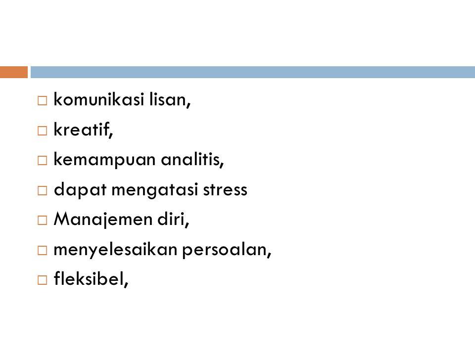  komunikasi lisan,  kreatif,  kemampuan analitis,  dapat mengatasi stress  Manajemen diri,  menyelesaikan persoalan,  fleksibel,