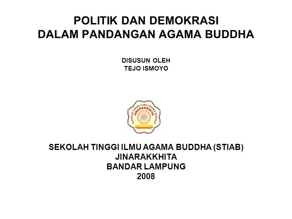 POLITIK DAN DEMOKRASI DALAM PANDANGAN AGAMA BUDDHA DISUSUN OLEH TEJO ISMOYO SEKOLAH TINGGI ILMU AGAMA BUDDHA (STIAB) JINARAKKHITA BANDAR LAMPUNG 2008